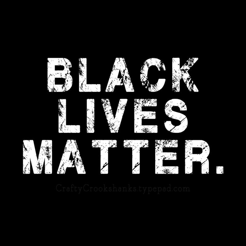 Crafty Crookshanks: Black Lives Matter